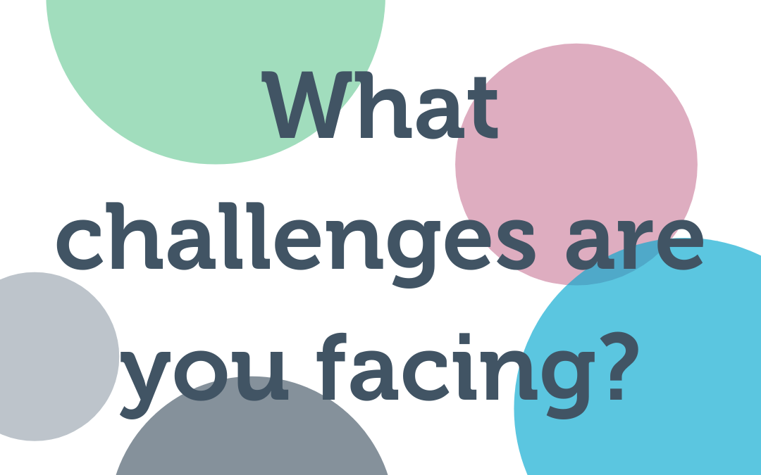 What challenges are you facing?