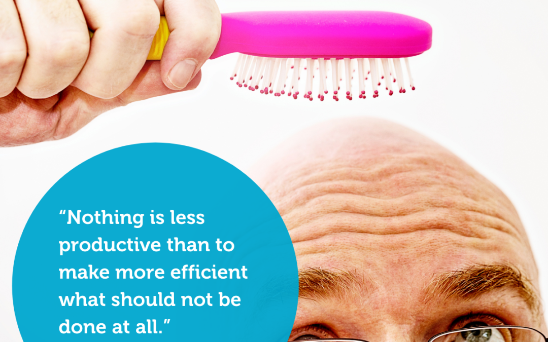 """""""Nothing is less productive than to make more efficient what should not be done at all."""" – Peter Drucker"""